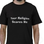 your religion scares me